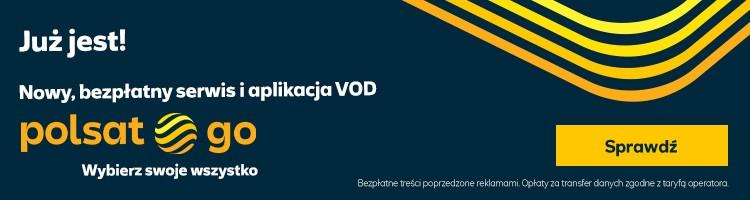 Polsat Go - polsatgo.pl. Nowy, bezpłatny serwis i aplikacja VOD. Wybierz swoje wszystko