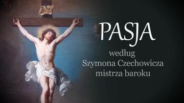 Pasja według Szymona Czechowicza, mistrza baroku. Reportaż Małgorzaty Ziętkiewicz