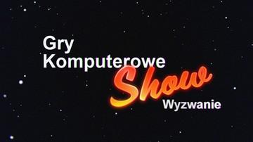 Gry Komputerowe Show: Wyzwanie