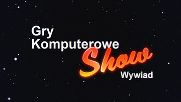 Gry Komputerowe Show: Wywiad
