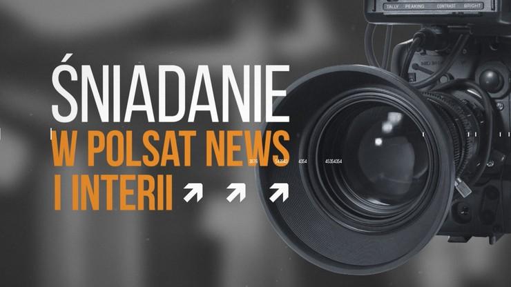 """""""Śniadanie w Polsat News i Interii"""" [OGLĄDAJ] od 10:00"""